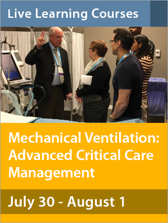 Mechanical Ventilation: Advanced Critical Care Management July 30 - August 1