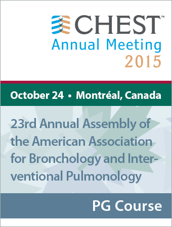 CHEST 2015 PG: 23rd Annual Assembly of the American Association for Bronchology and Interventional Pulmonology