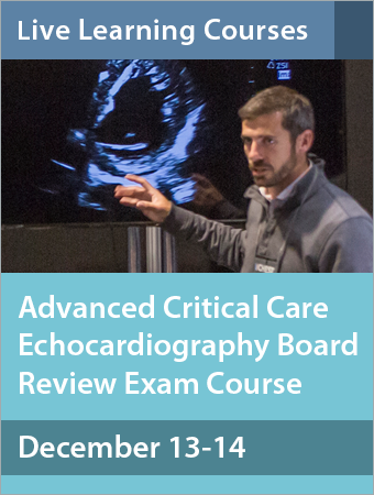 Advanced Critical Care Echocardiography Board Review Exam Course December 2019