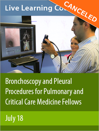 CANCELED: Bronchoscopy and Pleural Procedures for Pulmonary and Critical Care Medicine Fellows July 2020