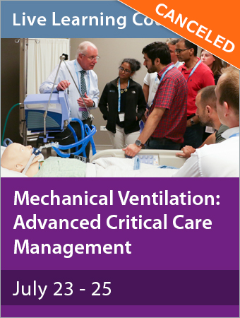 CANCELED: Mechanical Ventilation: Advanced Critical Care Management July 2020