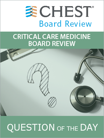Critical Care Medicine Board Review Question of the Day