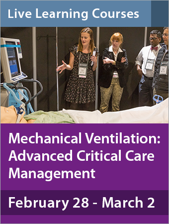 Mechanical Ventilation: Advanced Critical Care Management February 28-March 2