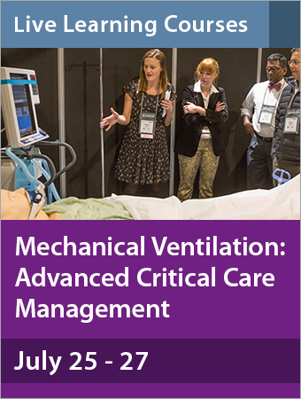 Mechanical Ventilation: Advanced Critical Care Management July 25-27